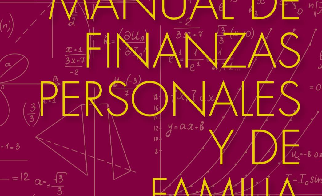 Manual de finanzas personales y de familia. Cómo usar bien mi dinero y el tuyo
